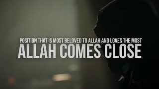The Time When Allah Comes Close to You