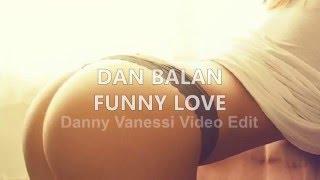 Dan Balan  - Funny Love (Danny Vanessi Video Edit)