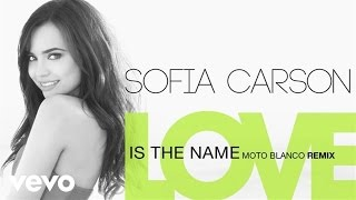 Sofia Carson - Love Is the Name (Moto Blanco Club Remix (Audio Only))