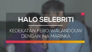 Kedekatan Fero Walandouw Dengan Ina Marinka - Halo Selebriti 18/02/16