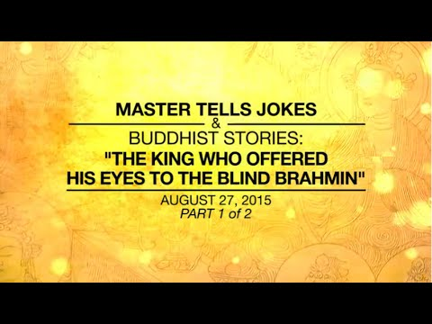 MASTER TELLS JOKES & BUDDHIST STORIES: THE KING WHO OFFERED HIS EYES TO THE BLIND BRAHMIN - Part1/2
