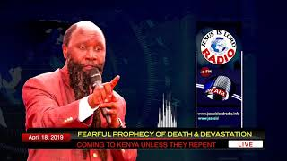 FEARFUL PROPHECY OF DEATH AND DEVASTATION COMING TO KENYA, UNLESS THEY REPENT   April 18, 2019