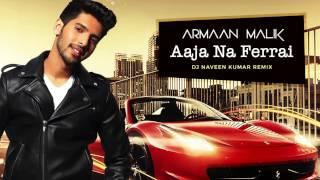 Armaan Malik -  Aaja Na Ferrari (Dj Naveen Kumar Remix)