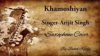 Khamoshiyan | Arijit Singh | Saxophone Cover | Suhel Khilji