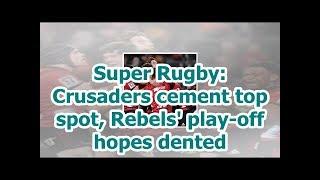 Super Rugby: Crusaders cement top spot, Rebels