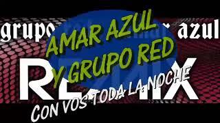 Amar Azul & Grupo Red - Con vos toda la noche [Remix] (Hq)