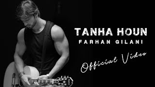 Tanha Houn - Farhan Gilani [Official Video]