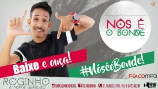 MC ROGINHO - NÓS É O BONDE - MÚSICA NOVA 2017