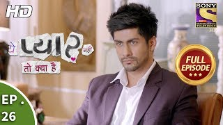 Yeh Pyaar Nahi Toh Kya Hai | Full Episodes | Romantic Drama | New Show