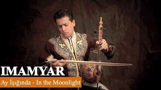 """""""Ay ishiginda"""" Under the moonlight by Imamyar Hasanov Kamancha"""