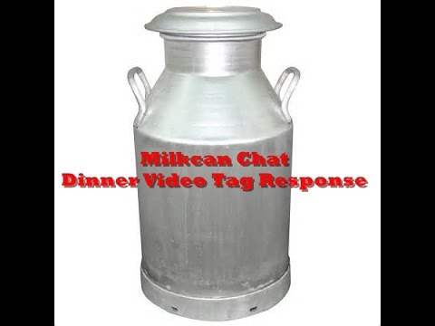 Milk Can chat: Dinner Video Tag
