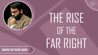The Rise of the Far Right - Shaykh Dr Yasir Qadhi
