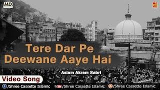 Tere Dar Pe Deewane Aaye Hai | Aslam Akram Sabri | Khwaja | Dargah Qawwali 2016 | Indian Qawwali