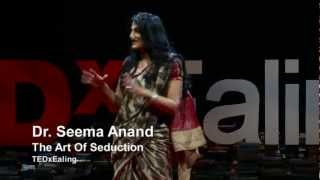 The art of seduction | Seema Anand | TEDxEaling
