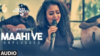 Maahi Ve Unplugged Audio  Song  | T-Series Acoustics | Neha Kakkar | T-Series
