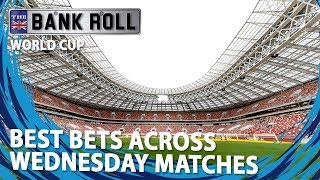 Best Bets Across Wednesday World Cup Matches | Team Bankroll Betting Tips