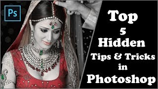 Photoshop Top 5 Best Hidden Tips, Tricks & Features for Photoshop CC,Cs3,Cs4,Cs5,Cs6 2017 tutorials