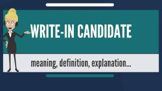 What is WRITE-IN CANDIDATE? What does WRITE-IN CANDIDATE mean? WRITE-IN CANDIDATE meaning
