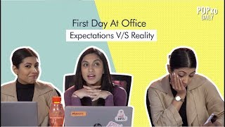 First Day At Office - Expectation Vs Reality - POPxo
