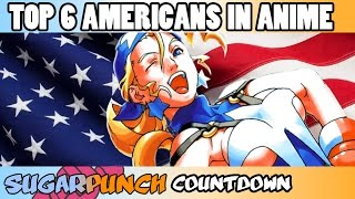 SugarPunch Countdowns: Top 6 Americans in Anime (reupload)