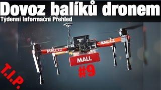 TIP#9 Doručování balíků pomocí dronu v Čechách, výpadek Googlu, ...
