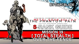 Mission 39 : [Total Stealth] Over the Fence S Rank Guide - MGS5 TPP (No Trace)