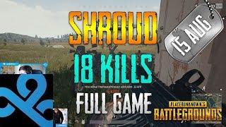 PUBG | Shroud - 18 Kills | Aug 15 | Full Game
