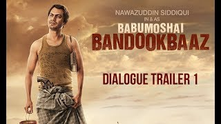 Babumoshai Bandookbaaz   Dialogue Trailer    Nawazuddin Siddiqui   Bidita Bag  Releasing 25th August