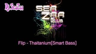 Flip - Thaitanium[Smart Bass] - Dj.Seazaa
