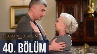 İstanbullu Gelin 40. Bölüm
