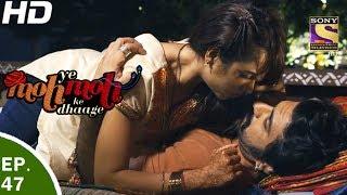 Yeh Moh Moh Ke Dhaage - ये मोह मोह के धागे - Episode 47 - 24th May, 2017