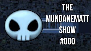 The MundaneMatt Show - #000