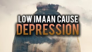 IS DEPRESSION CAUSED BY LOW IMAAN?