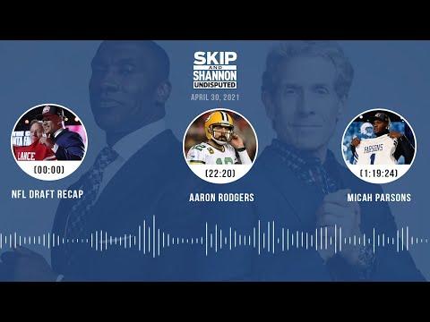 NFL Draft recap Aaron Rodgers Micah Parsons 4.30.21 UNDISPUTED Audio Podcast