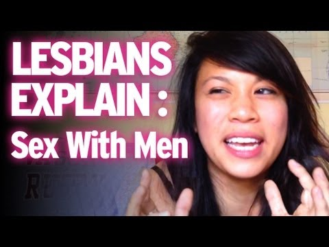 Lesbians Explain : Enjoying Sex With Men?!