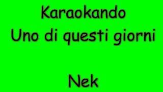 Karaoke Italiano - Uno di Questi Giorni - Nek ( Testo )