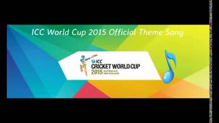 Icc cricket world cup 2015 theme song