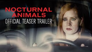 NOCTURNAL ANIMALS - Official Teaser Trailer - In Select Theaters November 18