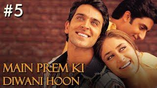 Main Prem Ki Diwani Hoon Full Movie   Part 5/17   Hrithik, Kareena   New Released Full Hindi Movies