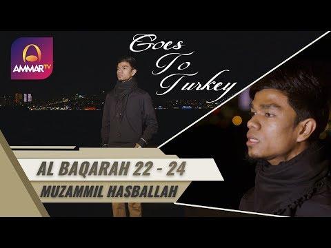 Goes To Turkey || Surat Al Baqarah 22 - 24 || Muzammil Hasballah