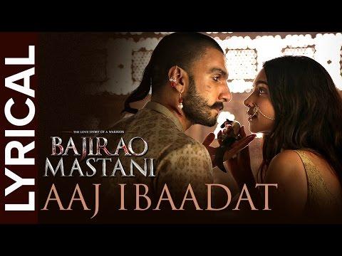 Xxx Mp4 Aaj Ibaadat Lyrical Full Song Bajirao Mastani Ranveer Singh Amp Deepika Padukone 3gp Sex