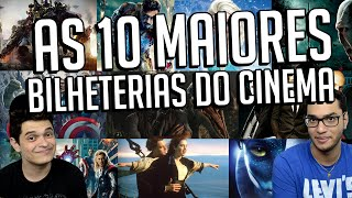 AS 10 MAIORES BILHETERIAS DO CINEMA