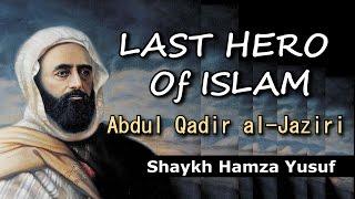 Last Hero of Islam  - Abdul Qadir al-Jaziri | Shaykh Hamza Yusuf