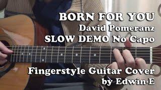 Born For You by David Pomeranz - Slow Demo Fingerstyle Guitar Cover No Capo
