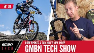 Rope Spokes And Sam Hill's New EWS Winning Tyres | GMBN Tech Show Ep.30