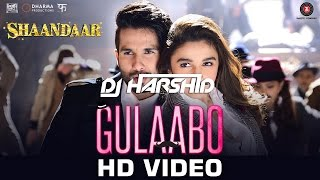 Gulaabo - Full Video || Shaandaar || Remix || DJ Harshid