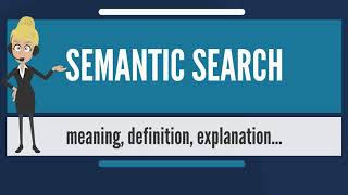 What is SEMANTIC SEARCH? What does SEMANTIC SEARCH mean? SEMANTIC SEARCH meaning & explanation
