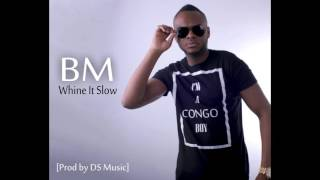 BM - Whine It Slow (NEW 2016 Prod by DS Music)