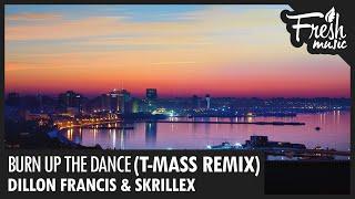 Dillon Francis & Skrillex - Burn Up The Dance (T-Mass Remix)