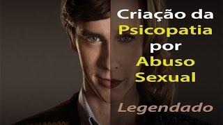 Criação da Psicopatia por Abuso Sexual. (Legendado)